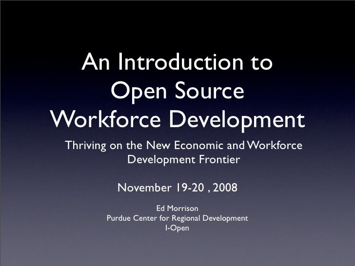 An Introduction to     Open Source Workforce Development  Thriving on the New Economic and Workforce              Developm...