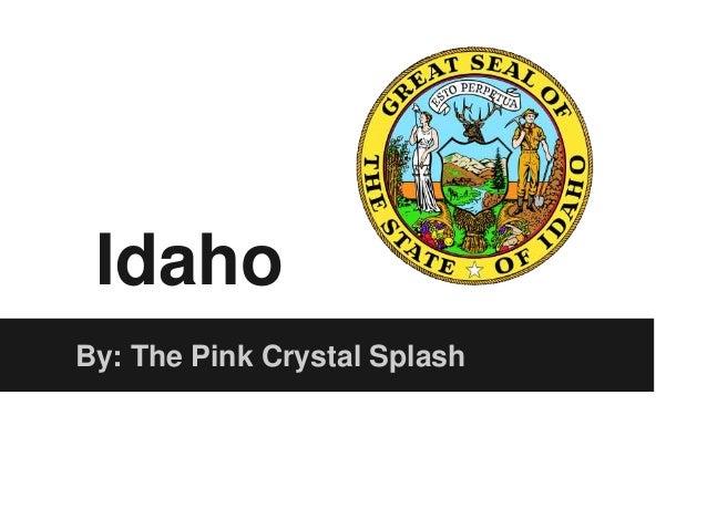 IdahoBy: The Pink Crystal Splash