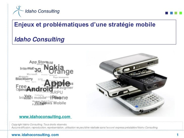 Enjeux et problématiques d'une stratégie mobile  Idaho Consulting       www.idahoconsulting.comCopyright Idaho Consulting....