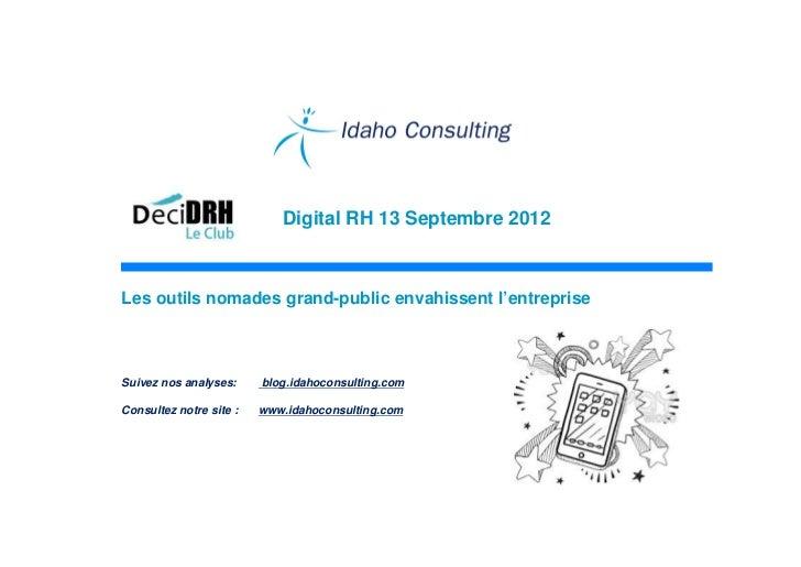 Digital RH 13 Septembre 2012Les outils nomades grand-public envahissent l'entrepriseSuivez nos analyses:     blog.idahocon...