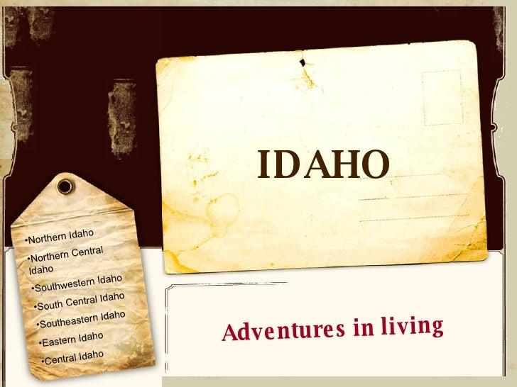 IDAHO Adventures in living Adventures in living <ul><li>Northern Idaho </li></ul><ul><li>Northern Central Idaho </li></ul>...