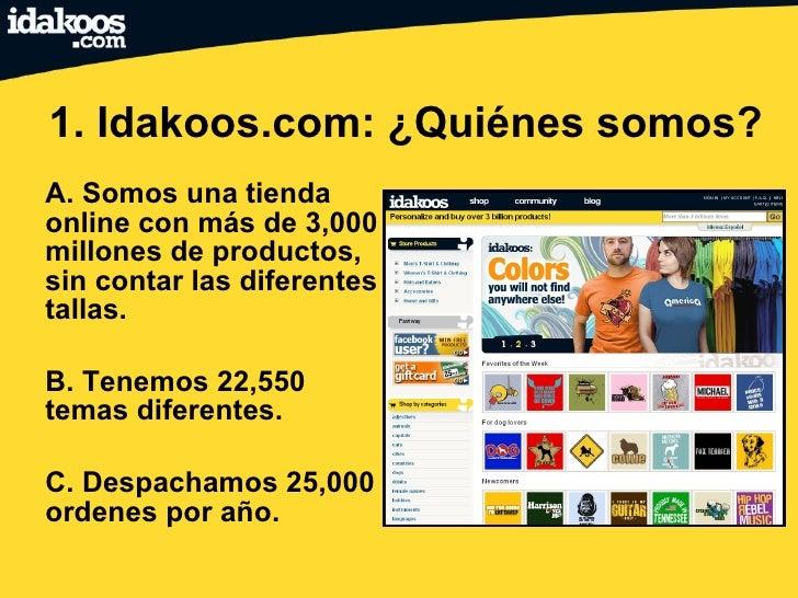 1. Idakoos.com: ¿Quiénes somos? <ul><li>A. Somos una tienda online con más de 3,000 millones de productos, sin contar las ...