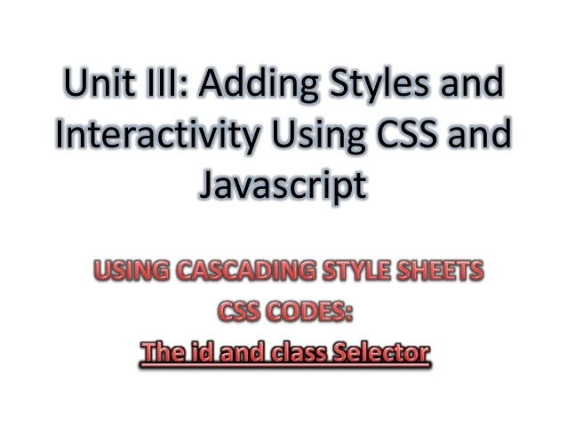 Unit III: Adding Styles andInteractivity Using CSS and           Javascript