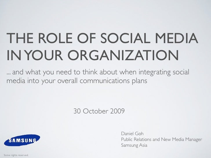 THE ROLE OF SOCIAL MEDIA   IN YOUR ORGANIZATION   ... and what you need to think about when integrating social   media int...
