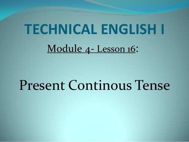 TECHNICAL ENGLISH I Module 4- Lesson 16: Present Continous Tense