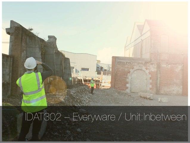 IDAT302 – Everyware / Unit:Inbetween
