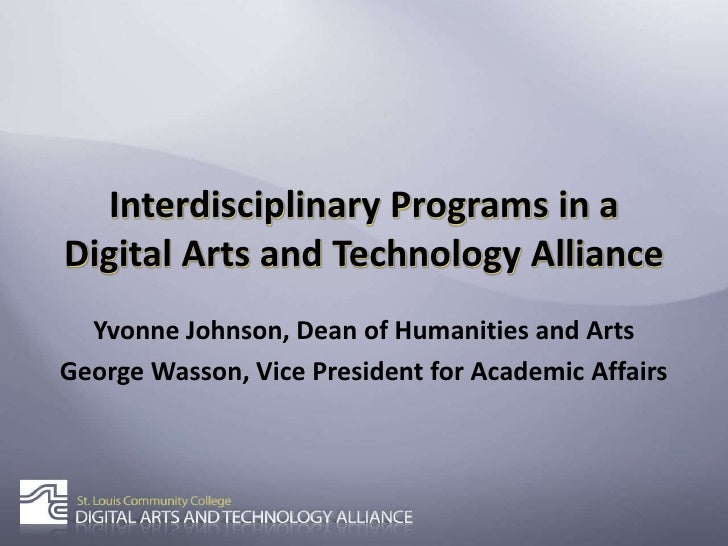 Interdisciplinary Programs in a Digital Arts and Technology Alliance<br />Yvonne Johnson, Dean of Humanities and Arts<br /...
