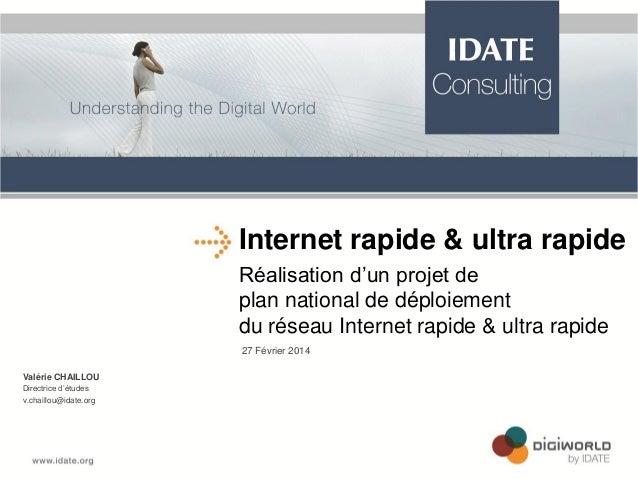 Réalisation d'un projet de plan national de déploiement du réseau Internet rapide & ultra rapide 27 Février 2014 Valérie C...