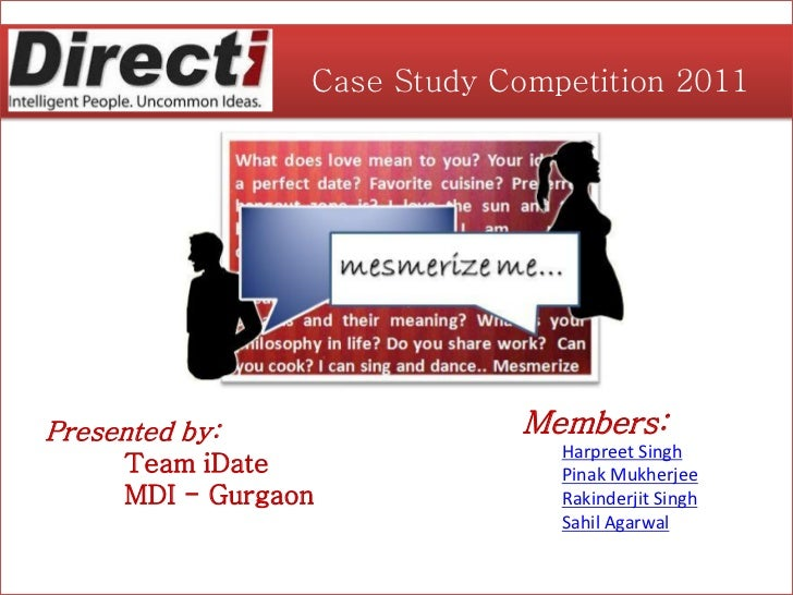 Case Study Competition 2011Presented by:                   Members:                                   Harpreet Singh     T...