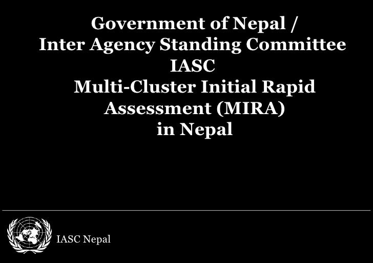 <ul><li>IASC Nepal </li></ul>Government of Nepal / Inter Agency Standing Committee  IASC  Multi-Cluster Initial Rapid Asse...