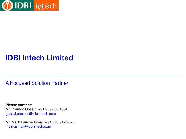 IDBI Intech LimitedA Focused Solution PartnerPlease contact:Mr. Pramod Gosavi, +91 989 030 4884gosavi.pramod@idbiintech.com
