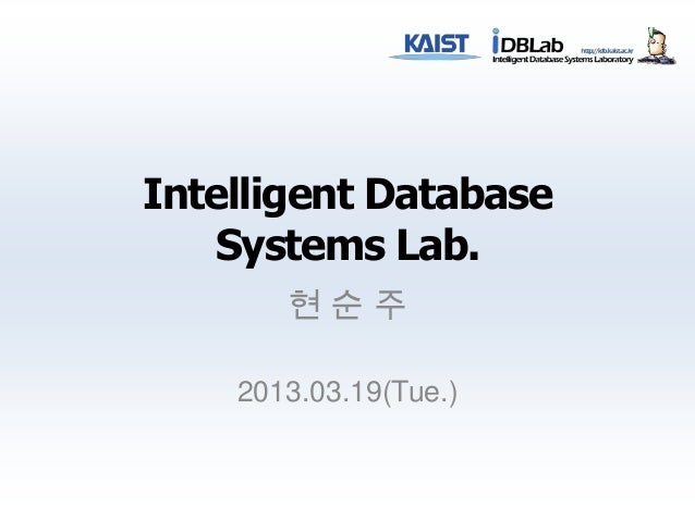 Intelligent Database    Systems Lab.       현순주    2013.03.19(Tue.)