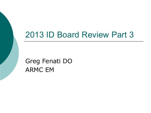 2013 ID Board Review Part 3 Greg Fenati DO ARMC EM