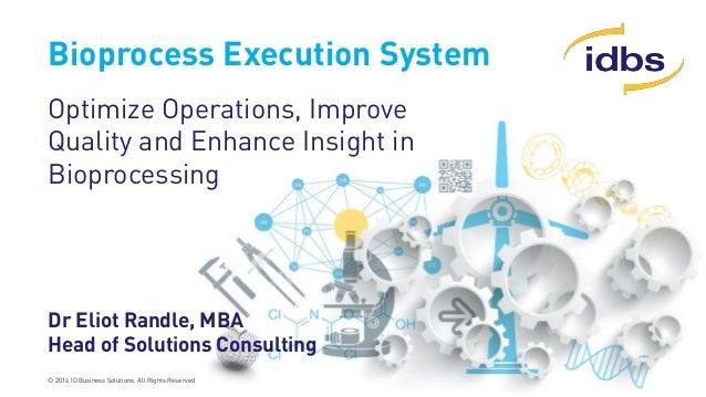 © 2014 ID Business Solutions. All Rights Reserved Bioprocess Execution System Optimize Operations, Improve Quality and Enh...
