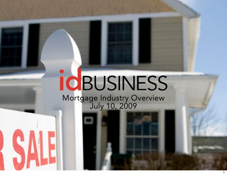 Mortgage Industry Overview       July 10, 2009                                  1