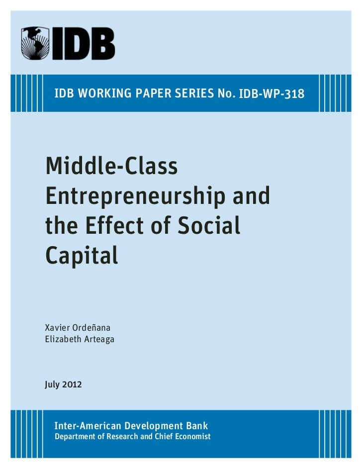 IDB WORKING PAPER SERIES No. IDB-WP-318Middle-ClassEntrepreneurship andthe Effect of SocialCapitalXavier OrdeñanaElizabeth...