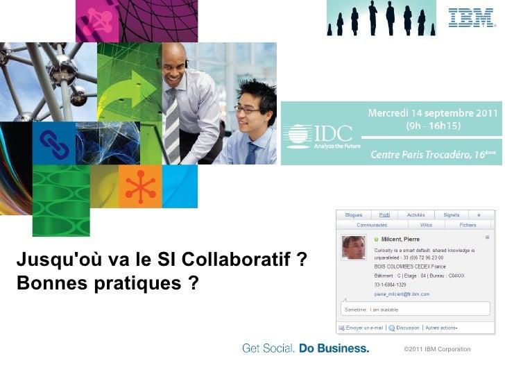 Jusquoù va le SI Collaboratif ?Bonnes pratiques ?                                   ©2011 IBM Corporation