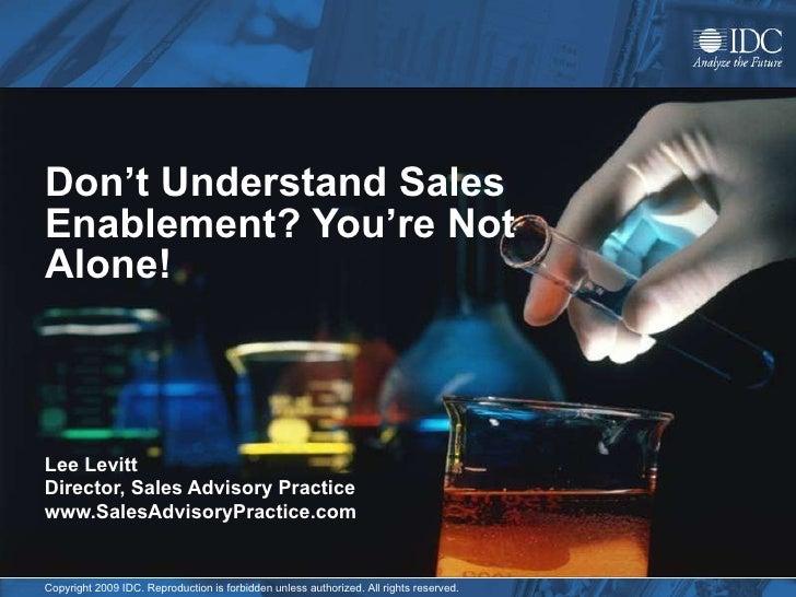 Don't Understand Sales Enablement? You're Not Alone! Lee Levitt Director, Sales Advisory Practice www.SalesAdvisoryPractic...