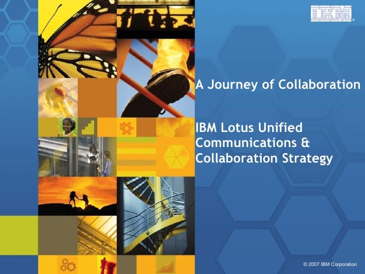 A Journey of Collaboration IBM Lotus Unified Communications & Collaboration Strategy