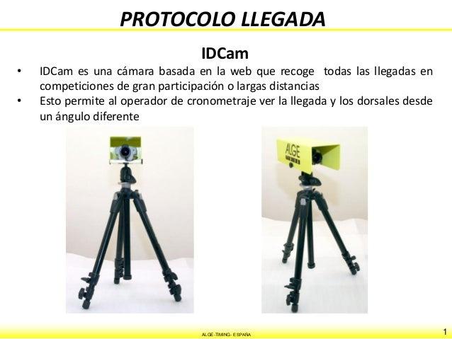 1ALGE-TIMING- ESPAÑA PROTOCOLO LLEGADA IDCam • IDCam es una cámara basada en la web que recoge todas las llegadas en compe...