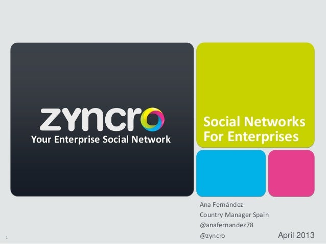 1 Social Networks For Enterprises April 2013 Your Enterprise Social Network Ana Fernández Country Manager Spain @anafernan...
