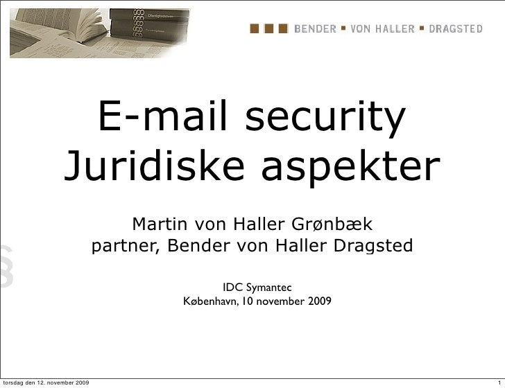 E-mail security                     Juridiske aspekter                                     Martin von Haller Grønbæk      ...