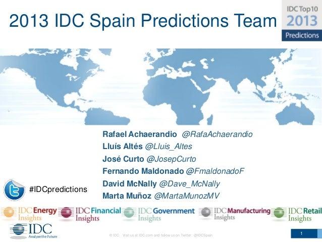 2013 IDC Spain Predictions Team                    Rafael Achaerandio @RafaAchaerandio                    Lluís Altés @Llu...
