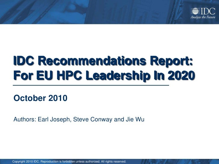 IDC Recommendations Report: For EU HPC Leadership In 2020 October 2010  Authors: Earl Joseph, Steve Conway and Jie Wu     ...