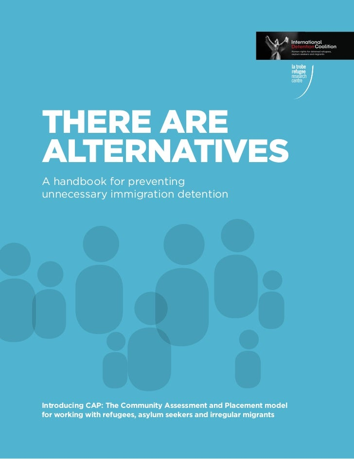 THERE AREALTERNATIVESA handbook for preventingunnecessary immigration detentionIntroducing CAP: The Community Assessment a...