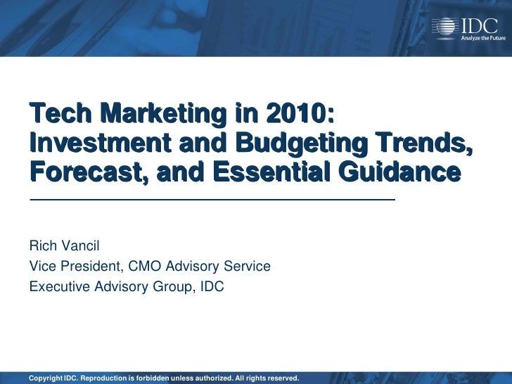 Tech Marketing in 2010:  Investment and Budgeting Trends, Forecast, and Essential Guidance Rich Vancil Vice President, CMO...