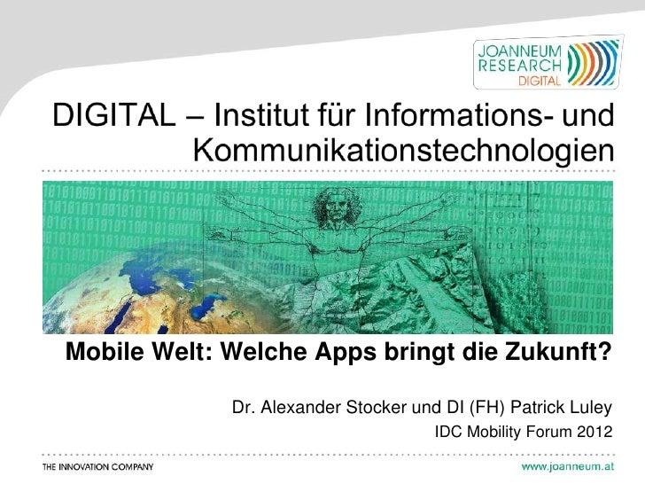 Mobile Welt: Welche Apps bringt die Zukunft?             Dr. Alexander Stocker und DI (FH) Patrick Luley                  ...