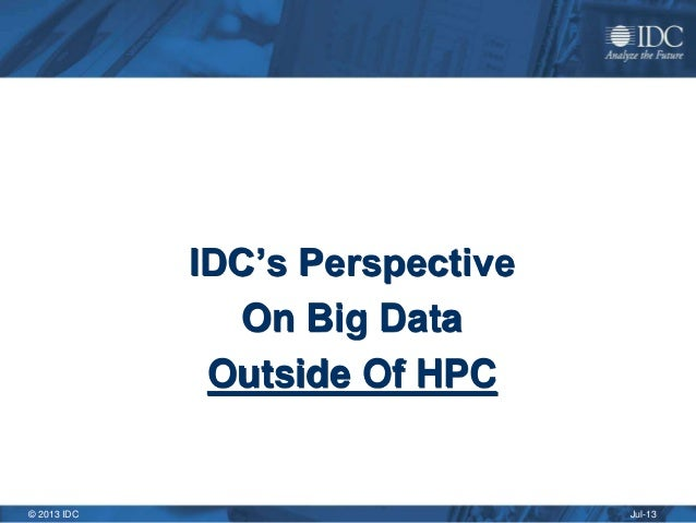 Jul-13© 2013 IDC IDC's Perspective On Big Data Outside Of HPC
