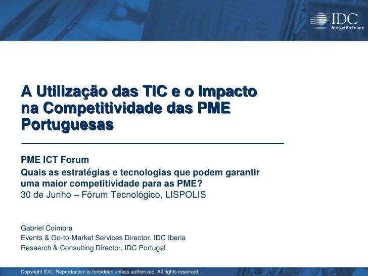 A Utilização das TIC e o Impactona Competitividade das PMEPortuguesasPME ICT ForumQuais as estratégias e tecnologias que p...