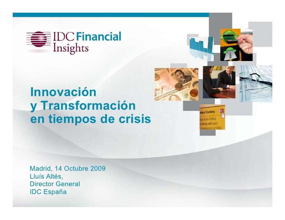 Innovación y Transformación en tiempos de crisis   Madrid, 14 Octubre 2009 Lluís Altés, Director General IDC España