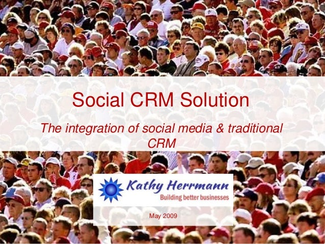Social CRM SolutionThe integration of social media & traditionalCRMMay 2009