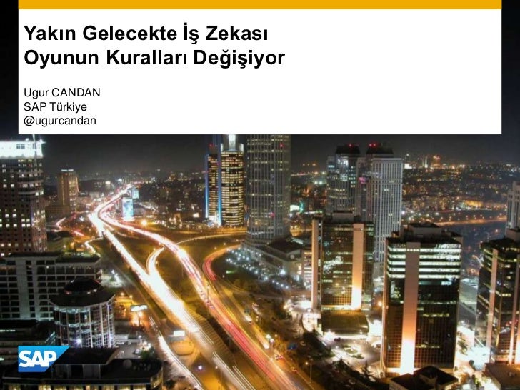 Yakın Gelecekte İş ZekasıOyunun Kuralları DeğişiyorUgur CANDANSAP Türkiye@ugurcandan