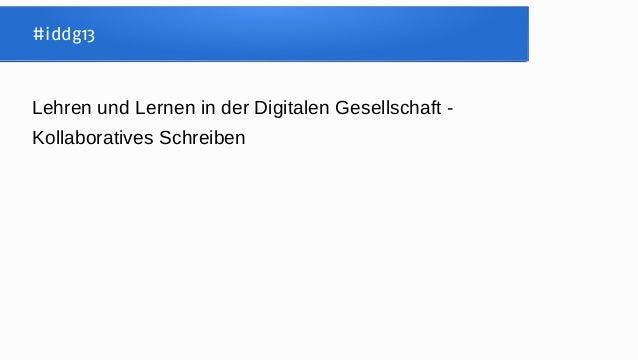 #iddg13Lehren und Lernen in der Digitalen Gesellschaft -Kollaboratives Schreiben
