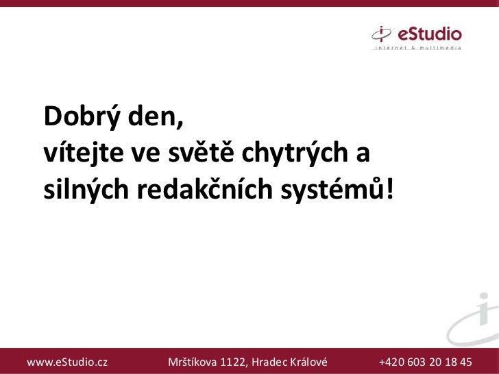 Dobrý den,  vítejte ve světě chytrých a  silných redakčních systémů!www.eStudio.cz   Mrštíkova 1122, Hradec Králové   +420...