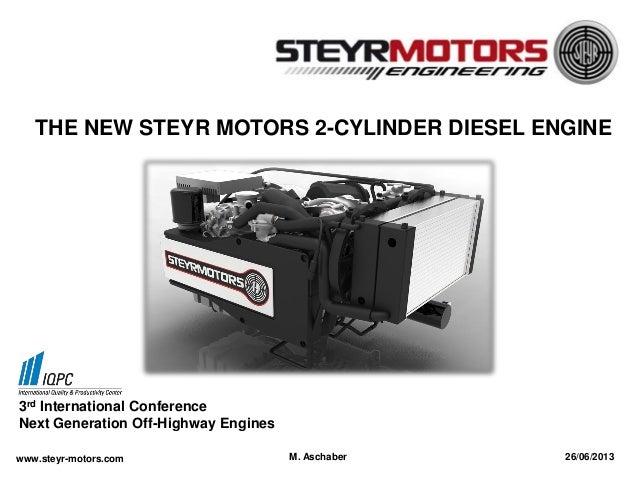 THE NEW STEYR MOTORS 2-CYLINDER DIESEL ENGINE  3rd International Conference Next Generation Off-Highway Engines www.steyr-...