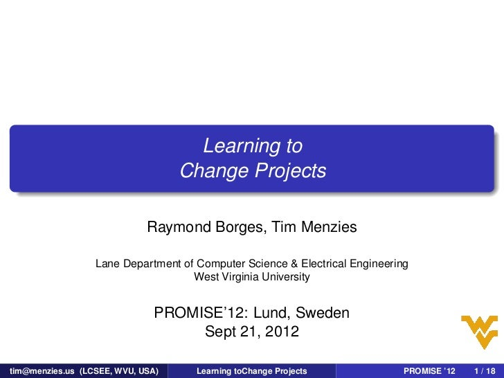 Learning to                                   Change Projects                             Raymond Borges, Tim Menzies     ...