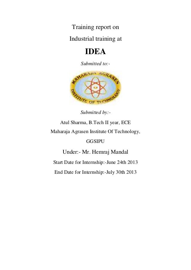 Training report on Industrial training at IDEA Submitted to:- Submitted by:- Atul Sharma, B.Tech II year, ECE Maharaja Agr...