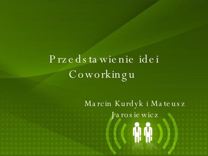 Przedstawienie idei Coworkingu  Marcin Kurdyk i Mateusz Jarosiewicz
