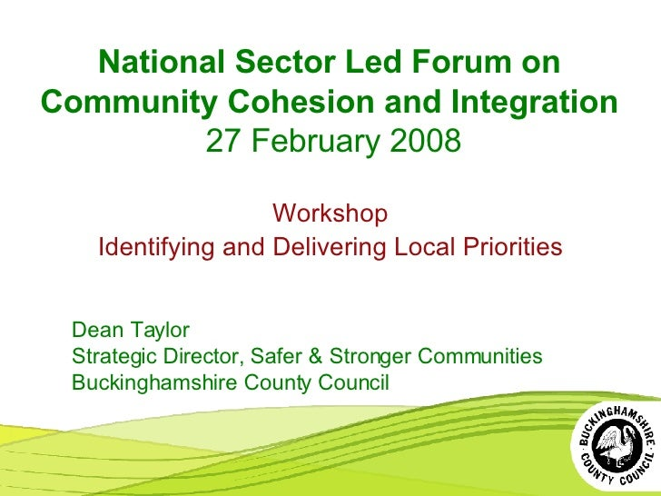 National Sector Led Forum on Community Cohesion and Integration   27 February 2008 Workshop Identifying and Delivering Loc...