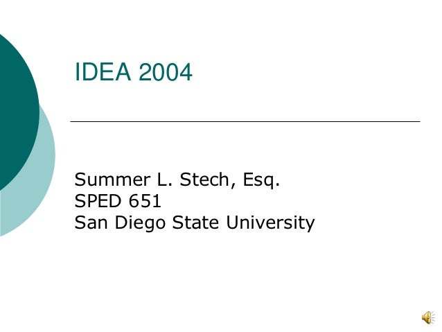 IDEA 2004Summer L. Stech, Esq.SPED 651San Diego State University