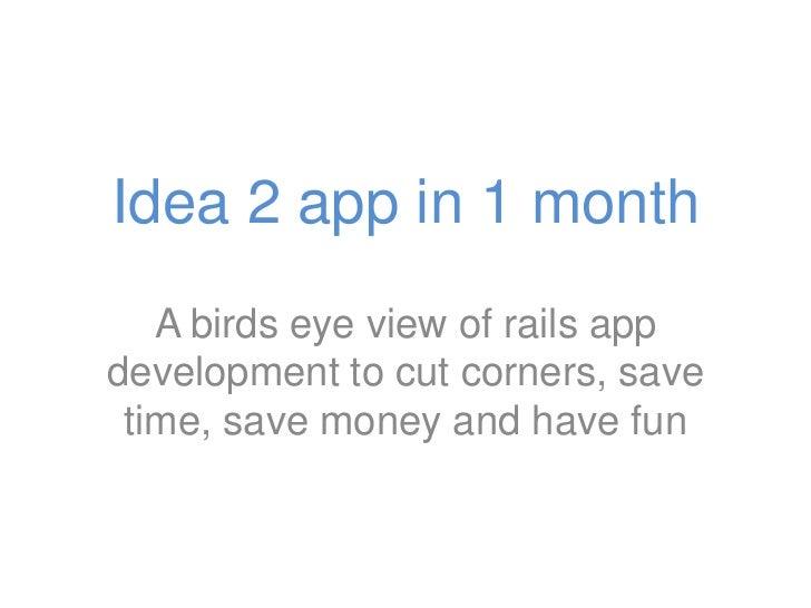 Idea 2 app in 1 month<br />A birds eye view of rails app development to cut corners, save time, save money and have fun<br />