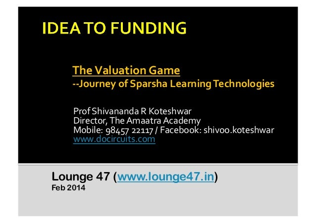 The  Valuation  Game      -‐-‐Journey  of  Sparsha  Learning  Technologies     Prof  Shivananda  ...