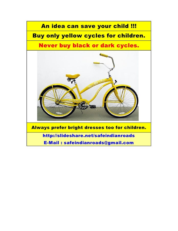 An idea can save your child !!! Buy only yellow cycles for children.   Never buy black or dark cycles.     Always prefer b...