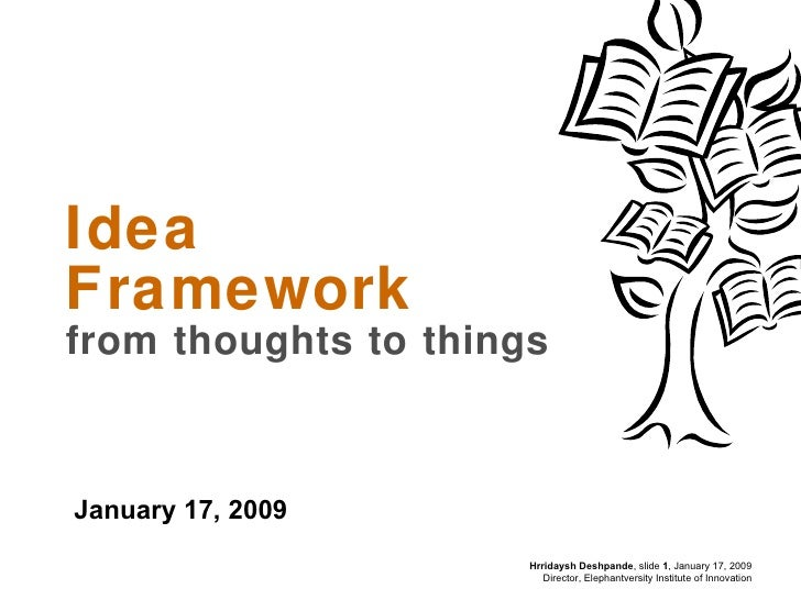 Idea Framework from thoughts to things January 17, 2009