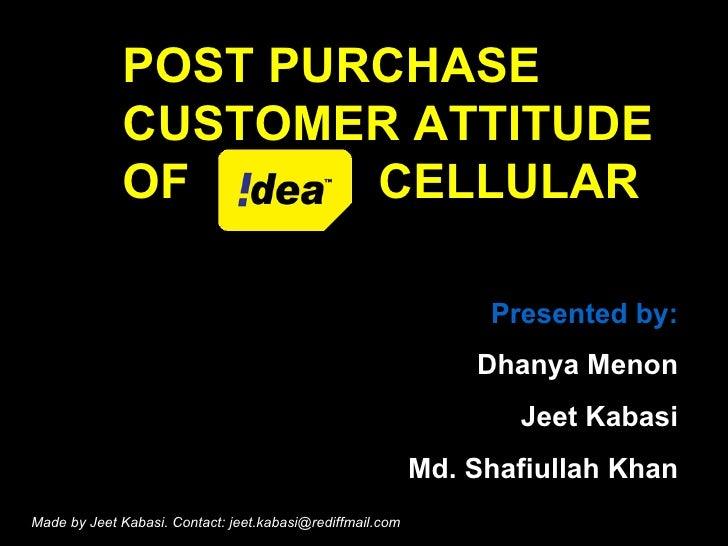 Post purchase attitude of Idea Cellular Customers