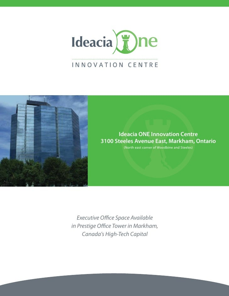 Ideacia ONE Innovation Centre            3100 Steeles Avenue East, Markham, Ontario                     (North east corner...